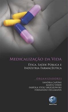 Medicalização da vida - Ética, Saúde Pública e Indústria Farmacêutica