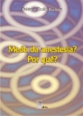 Medo da Anestesia? Por quê?