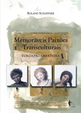 Memoráveis paixões transculturais: euroafromeríndia