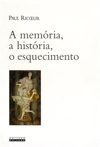 MEMÓRIA, A HISTORIA, O ESQUECIMENTO, A