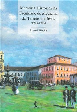 Memória histórica da faculdade de medicina do Terreiro de Jesus (1943-1995)