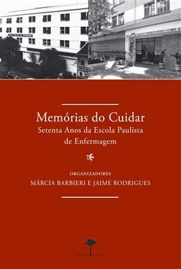Memórias do Cuidar - Setenta anos da Escola Paulista de Enfermagem