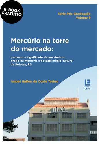 Mercúrio na torre do mercado: percurso e significado de um símbolo grego na memória e no patrimônio cultural de Pelotas, RS (e-book)