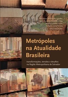 Metrópoles na Atualidade Brasileira: transformações, tensões e desafios na Região Metropolitana de Salvador