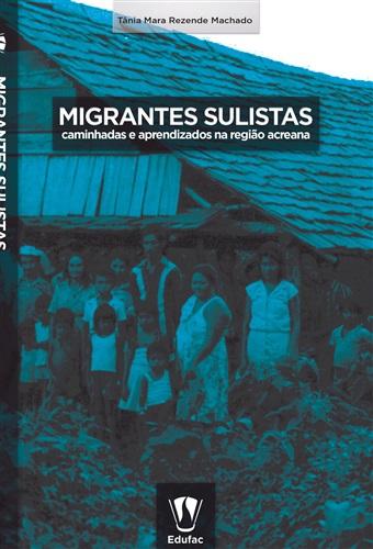 Migrantes sulistas: caminhadas e aprendizados na região acreana
