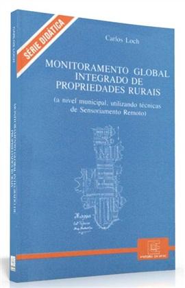 Monitoramento global integrado de propriedades rurais a nível municipal, utilizando técnicas de Sensoriamento remoto (edição esgotada)