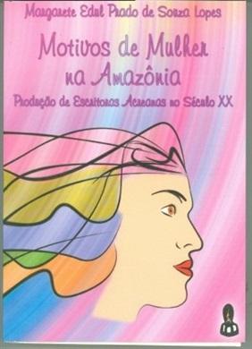 Motivos de mulher na Amazônia: produção de escritoras acreanas no século xx