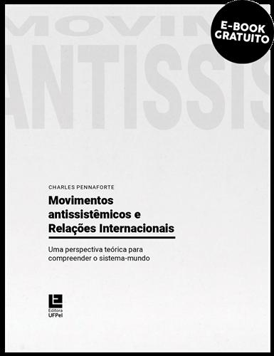 Movimentos antissistêmicos e relações internacionais: uma perspectiva teórica para compreender o sistema-mundo (e-book)
