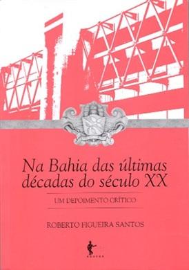 Na Bahia das últimas décadas do século XX: um depoimento crítico