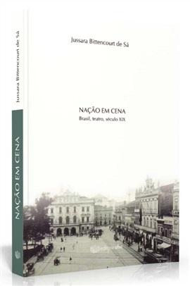 Nação em cena: Brasil, teatro, século XIX