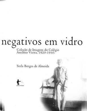 Negativos em vidro: coleção de imagens do Colégio Antônio Vieira, 1920-1930