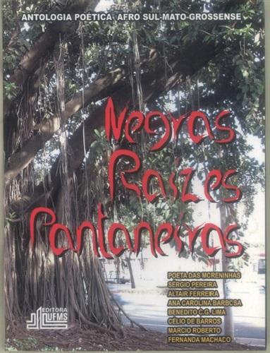 Negras Raízes Pantaneiras: Pelo Reencantamento do Mundo