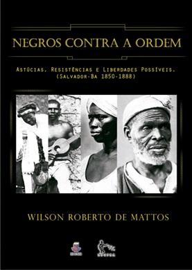 NEGROS CONTRA A ORDEM - Territorização no espaço da exclusão social em Salvador-BA(1850-1888)