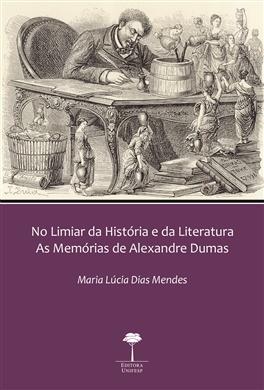 No Limiar da História e da Literatura - As Memórias de Alexandre Dumas