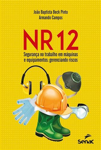 NR 12 – Segurança no trabalho em máquinas e equipamentos: gerenciando riscos
