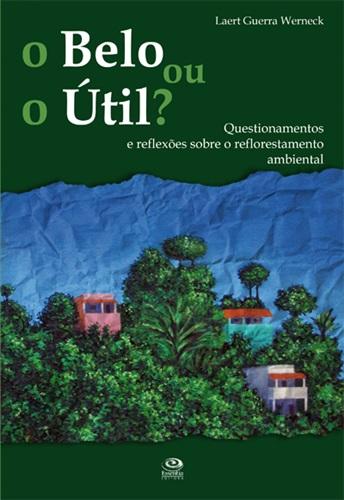 O Belo ou o Útil?: Questionamentos e reflexões sobre o reflorestamento ambiental