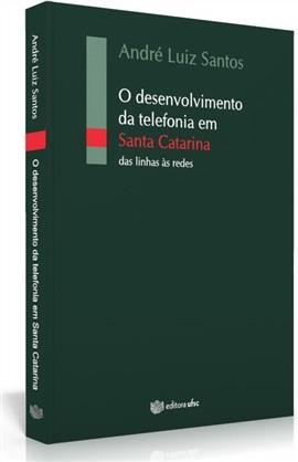 O desenvolvimento da telefonia em Santa Catarina: das linhas às redes