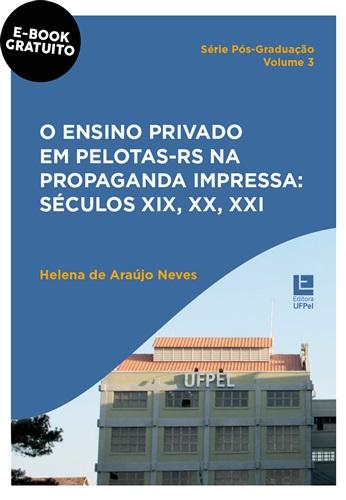 O ensino privado em Pelotas – RS na propaganda impressa : séculos XIX, XX, XXI
