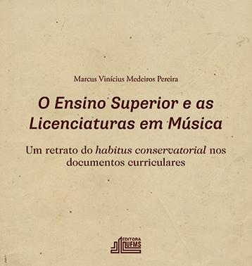 O Ensino Superior e as Licenciaturas em Música: Um Retrato do Habitus Conservatorial nos Documentos Curriculares
