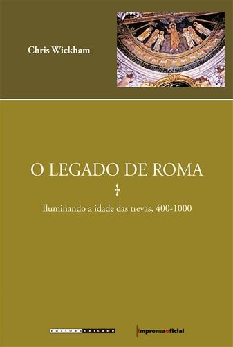 O Legado de Roma: Iluminando A Idade Das Trevas, 400-1000
