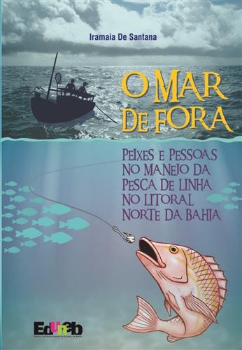 O Mar de Fora: peixes e pessoas no manejo da pesca de linha no Litoral Norte da Bahia