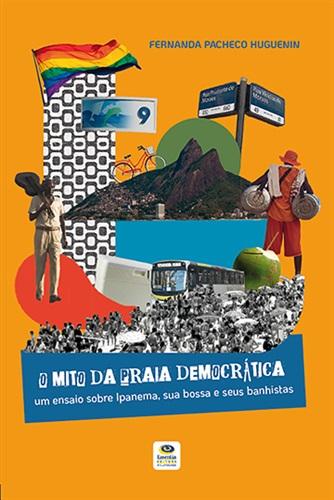 O mito da praia democrática : um ensaio sobre Ipanema, sua bossa e seus banhistas