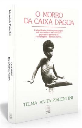 O Morro da Caixa DÁgua: o significado político-pedagógico dos movimentos de educação popular na periferia de Florianópolis