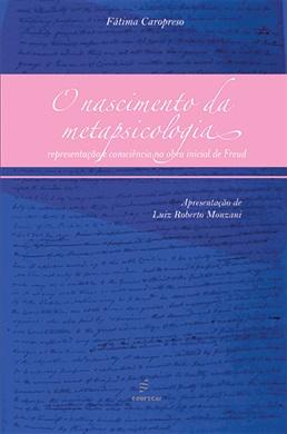 O nascimento da metapsicologia - representação e consciência na obra inicial de Freud