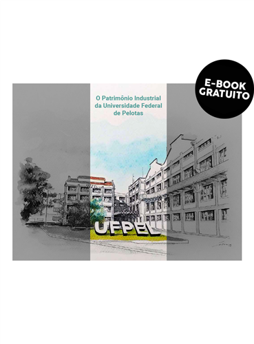 O patrimônio industrial da Universidade Federal de Pelotas (e-book)