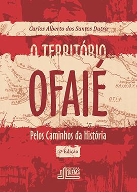 O Território Ofaié: Pelos Caminhos da História (2ª Edição)