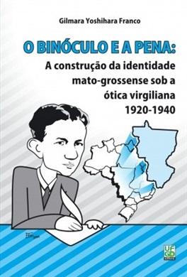 O BINÓCULO E A PENA: a construção da identidade mato-grossense sob a ótica virgiliana - 1920-1940