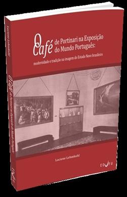 O CAFÉ DE PORTINARI NA EXPOSIÇÃO DO MUNDO PORTUGUÊS: modernidade e tradição na imagem do Estado Novo brasileiro