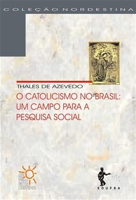 O catolicismo no Brasil: um campo para a pesquisa social (Coleção Nordestina)