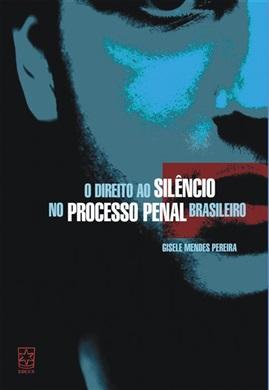 Direito ao silêncio no processo penal brasileiro