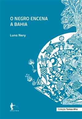 O negro encena a Bahia (Coleção Temas Afro)