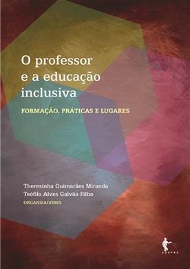 O professor e a educação inclusiva: formação, práticas e lugares