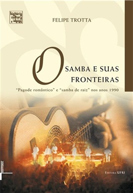"""O samba e suas fronteiras - """"Pagode romântico"""" ao samba """"de raiz"""" nos anos 1990"""