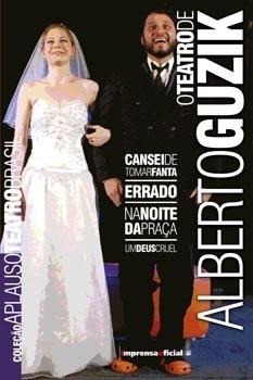 O teatro de Alberto Guzik: Um Deus Cruel; Cansei de tomar fanta; Na Noite da praça; Errado