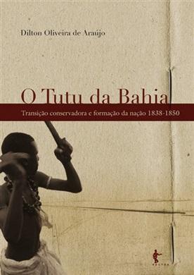 O tutu da Bahia: transição conservadora e formação da nação, 1838-1850