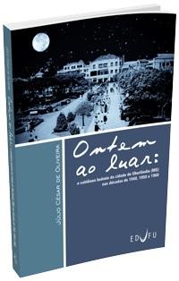 ONTEM AO LUAR: O COTIDIANO BOÊMIO DA CIDADE DE UBERLÂNDIA (MG) NAS DÉCADAS DE 1940 A 1960