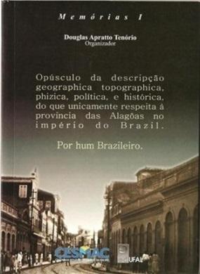 Opúsculo da descripção geographica topographica, phizica, política, e histórica, do que unicamente respeita à provincia das Alagoas no império do Brazil. Por hum Brazileiro.