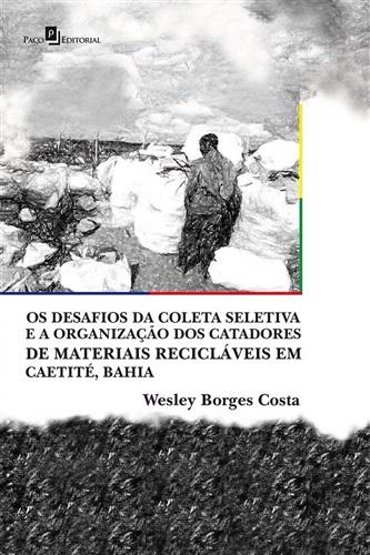 Os Desafios da Coleta Seletiva e a Organização dos Catadores de Materiais Recicláveis em Caetité, Bahia