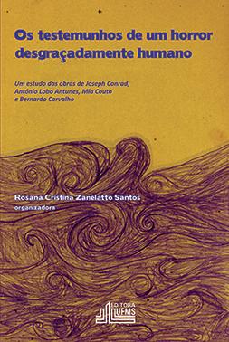 Os Testemunhos de um Horror Desgraçadamente Humano: Um Estudo das Obras de Joseph Conrad, António Lobo Antunes, Mia Couto e Bernardo Carvalho