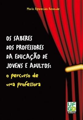 OS SABERES DOS PROFESSORES DA EDUCAÇÃO DE JOVENS E ADULTOS: o percurso de uma professora