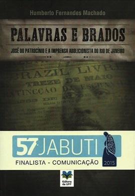 Palavras e brados - José do Patrocínio e a imprensa abolicionista do Rio de Janeiro