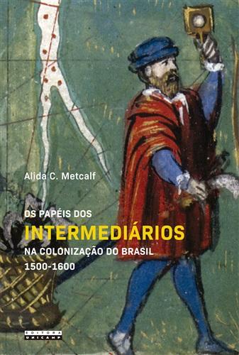 Papéis Dos Intermediários Na Colonização Do Brasil 1500 - 1600, Os