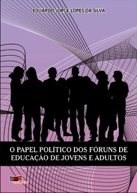 PAPEL POLÍTICO DOS FÓRUNS DE EDUCAÇÃO DE JOVENS E ADULTOS