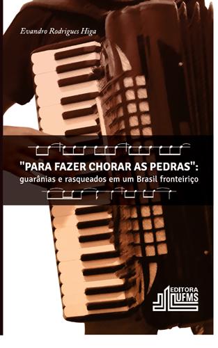 Para Fazer Chorar as Pedras: Guarânias e Rasqueados em um Brasil Fronteiriço