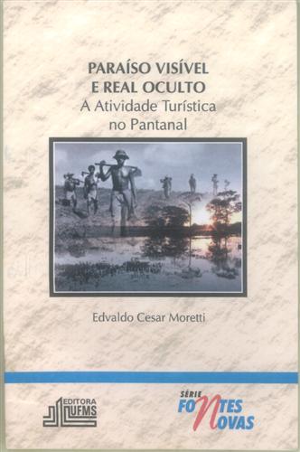 Paraíso Visível e Real Oculto: A Atividade Turística no Pantanal