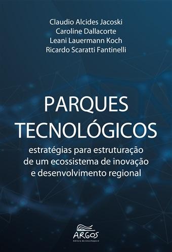 Parques Tecnológicos: estratégias para estruturação de um ecossistema de inovação e desenvolvimento regional